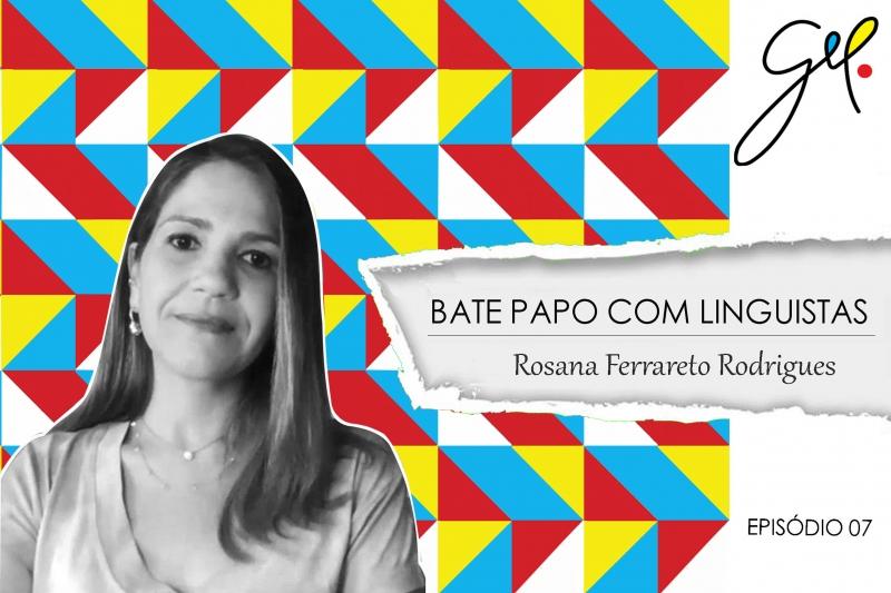 EP07   Conversa com Rosana Ferrareto Lourenço Rodrigues
